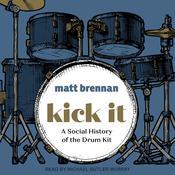 Kick It: A Social History of the Drum Kit Audiobook, by Matt Brennan