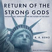Return of the Strong Gods: Nationalism, Populism, and the Future of the West Audiobook, by R.R. Reno