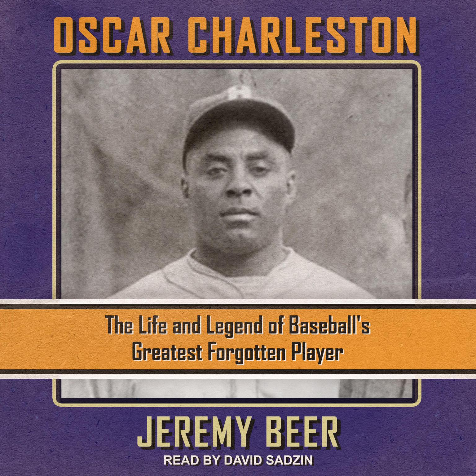 Oscar Charleston: The Life and Legend of Baseball's Greatest Forgotten Player Audiobook, by Jeremy Beer
