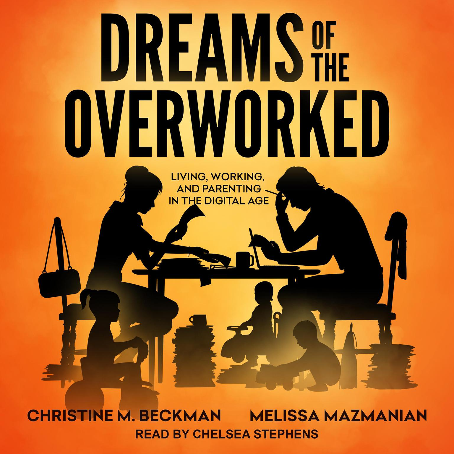 Dreams of the Overworked: Living, Working, and Parenting in the Digital Age Audiobook, by Christine M. Beckman
