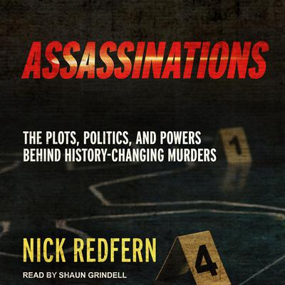 Assassinations: The Plots, Politics, and Powers Behind History-Changing Murders Audiobook, by