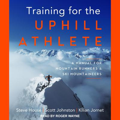 Training for the Uphill Athlete: A Manual for Mountain Runners and Ski Mountaineers Audiobook, by