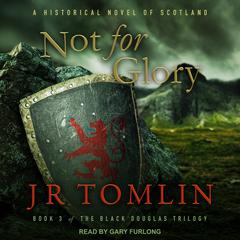 Not For Glory: A Historical Novel of Scotland Audiobook, by J.R. Tomlin