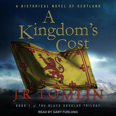 A Kingdom's Cost: A Historical Novel of Scotland Audiobook, by J.R. Tomlin
