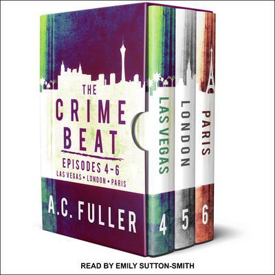 The Crime Beat: Episodes 4-6: Las Vegas, London, Paris Audiobook, by A. C. Fuller