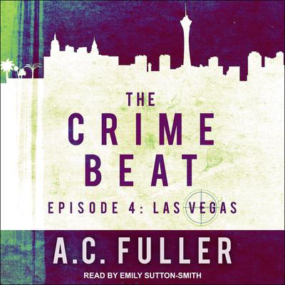 The Crime Beat: Episode 4: Las Vegas Audiobook, by A. C. Fuller