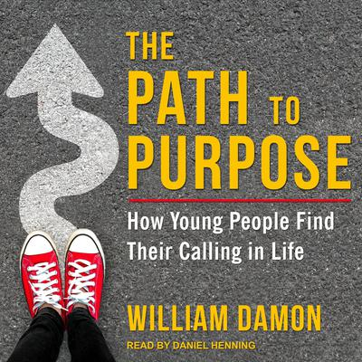The Path to Purpose: How Young People Find Their Calling in Life Audiobook, by William Damon