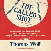 The Called Shot: Babe Ruth, the Chicago Cubs, and the Unforgettable Major League Baseball Season of 1932 Audiobook, by Thomas Wolf