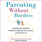 Parenting Without Borders: Surprising Lessons Parents Around the World Can Teach Us Audiobook, by Christine Gross-Loh