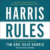 Harris Rules: A Real Estate Agent's Practical, No-BS, Step-by-Step Guide to Becoming Rich and Free Audiobook, by Julie Harris, Tim Harris