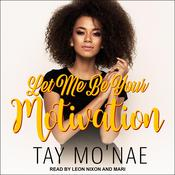 Let Me Be Your Motivation Audiobook, by Tay Mo'nae