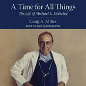 A Time for All Things: The Life of Michael E. DeBakey Audiobook, by Craig A. Miller