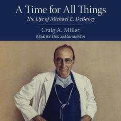A Time for All Things: The Life of Michael E. DeBakey Audiobook, by