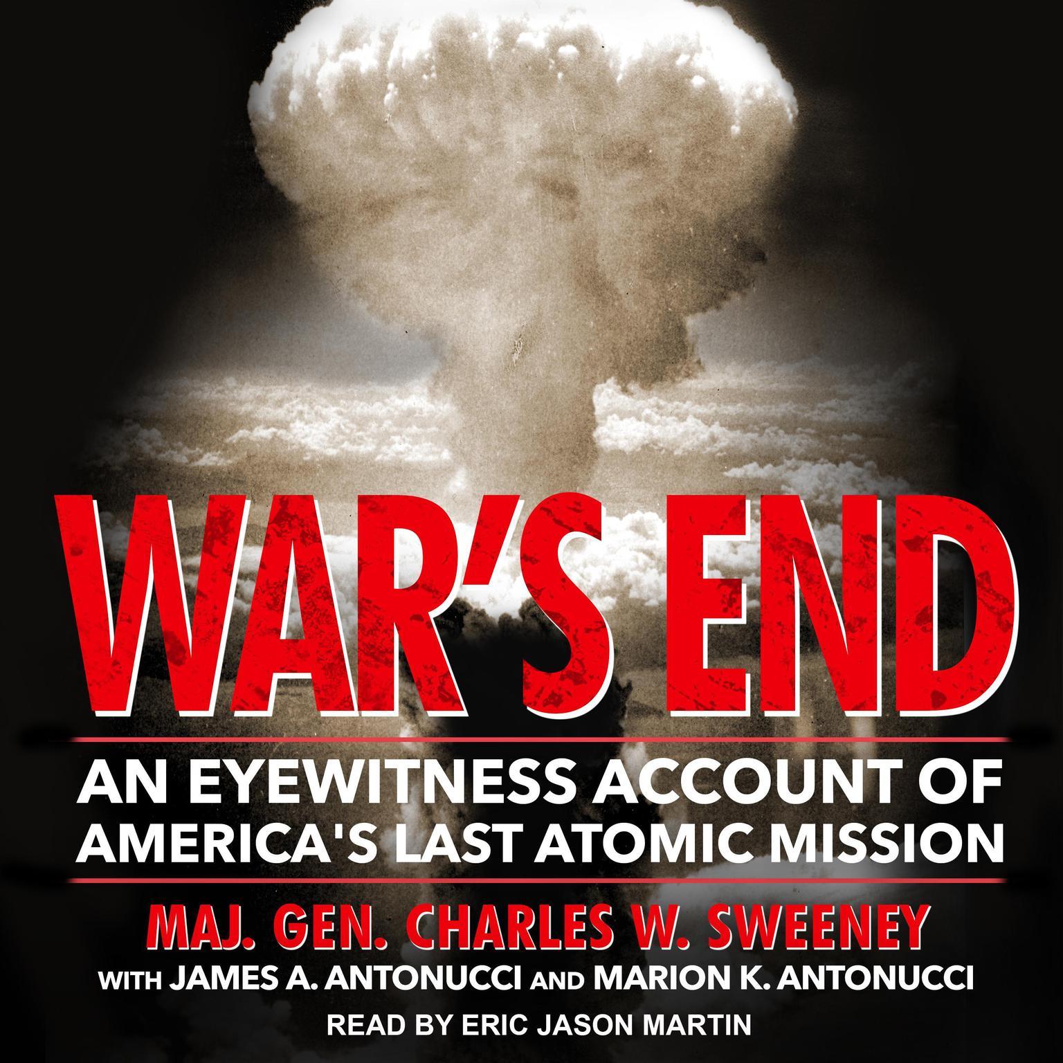 Wars End: An Eyewitness Account of Americas Last Atomic Mission Audiobook, by Maj. Gen. Charles W. Sweeney