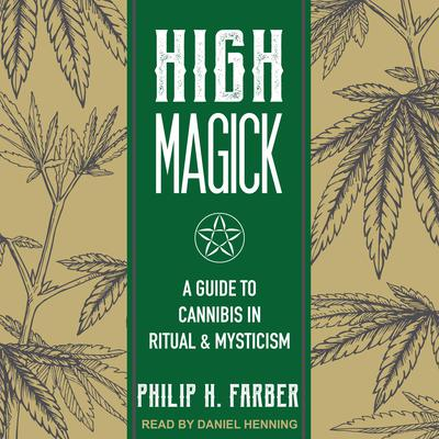 High Magick: A Guide to Cannabis in Ritual & Mysticism Audiobook, by Philip H. Farber