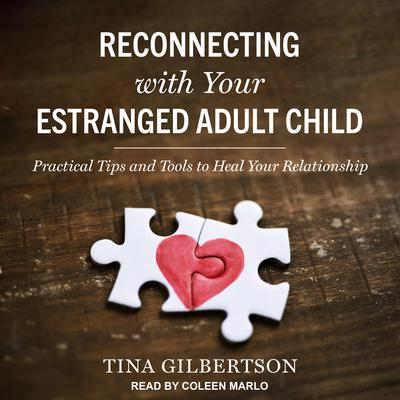 Reconnecting with Your Estranged Adult Child: Practical Tips and Tools to Heal Your Relationship Audiobook, by