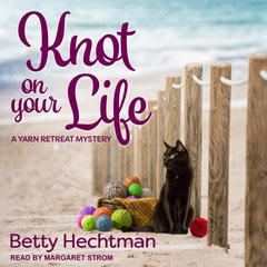 Knot on Your Life Audiobook, by Betty Hechtman