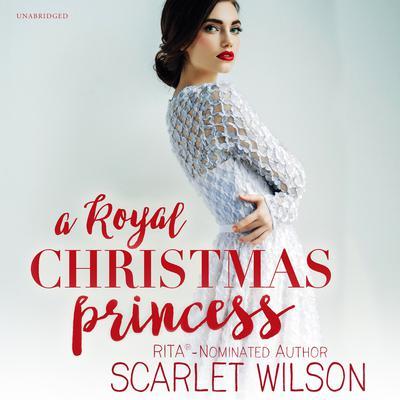 A Royal Christmas Princess: A Royal Christmas Romance Audiobook, by Scarlet Wilson