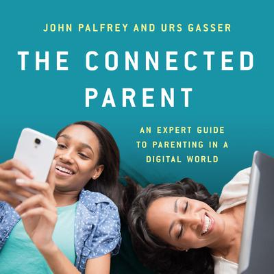 The Connected Parent: An Expert Guide to Parenting in a Digital World Audiobook, by John Palfrey