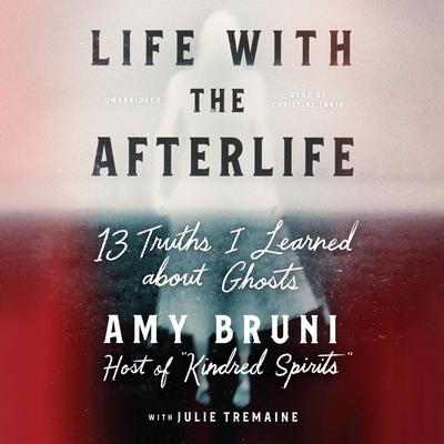 Life with the Afterlife: 13 Truths I Learned about Ghosts Audiobook, by Amy Bruni