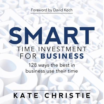 SMART time investment for business - 128 ways the best in business use their time: 128 ways the best in business use their time Audiobook, by Kate Christie