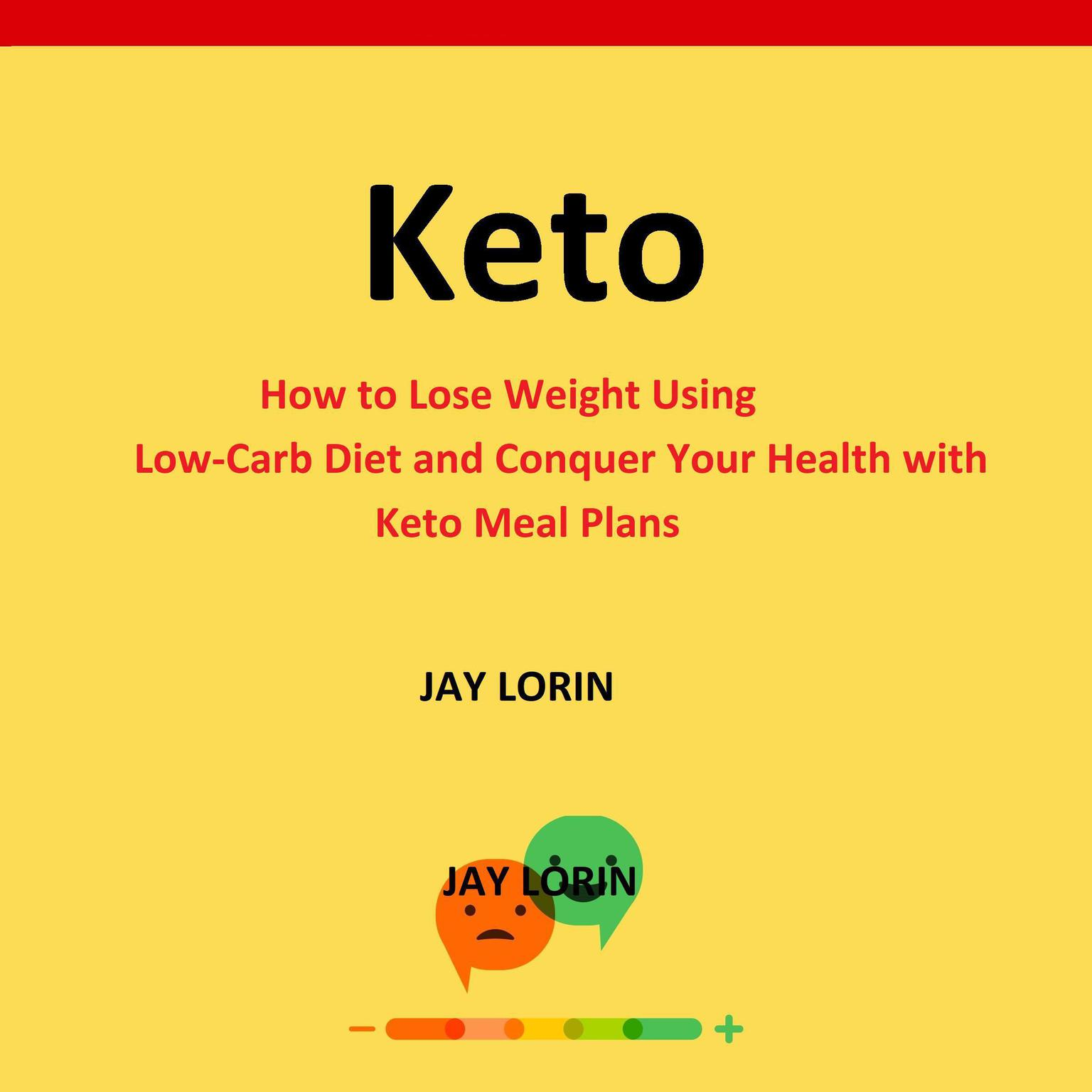 Keto:  How to Lose Weight Using Low-Carb Diet and Conquer Your Health with Keto Meal Plans Audiobook, by Jay Lorin
