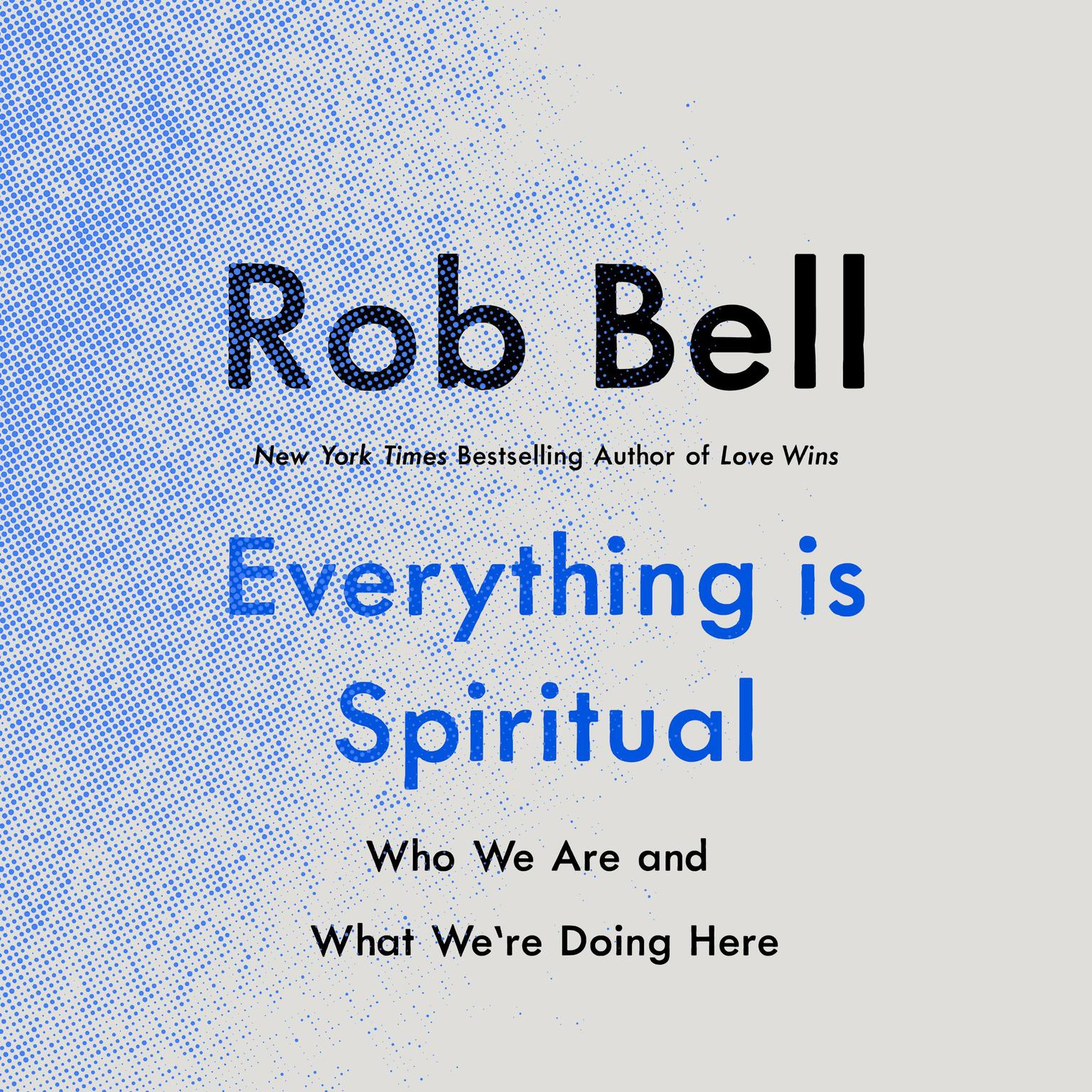 Everything Is Spiritual: Finding Your Way in a Turbulent World Audiobook, by Rob Bell