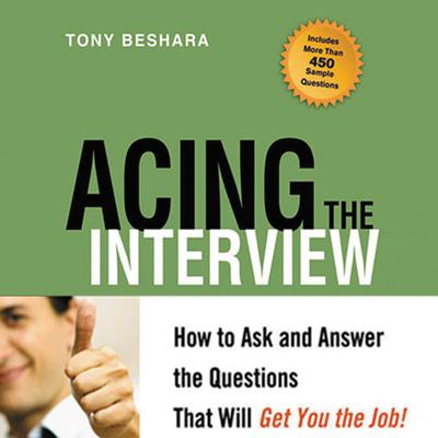 Acing the Interview: How to Ask and Answer the Questions That Will Get You the Job Audiobook, by Tony Beshara
