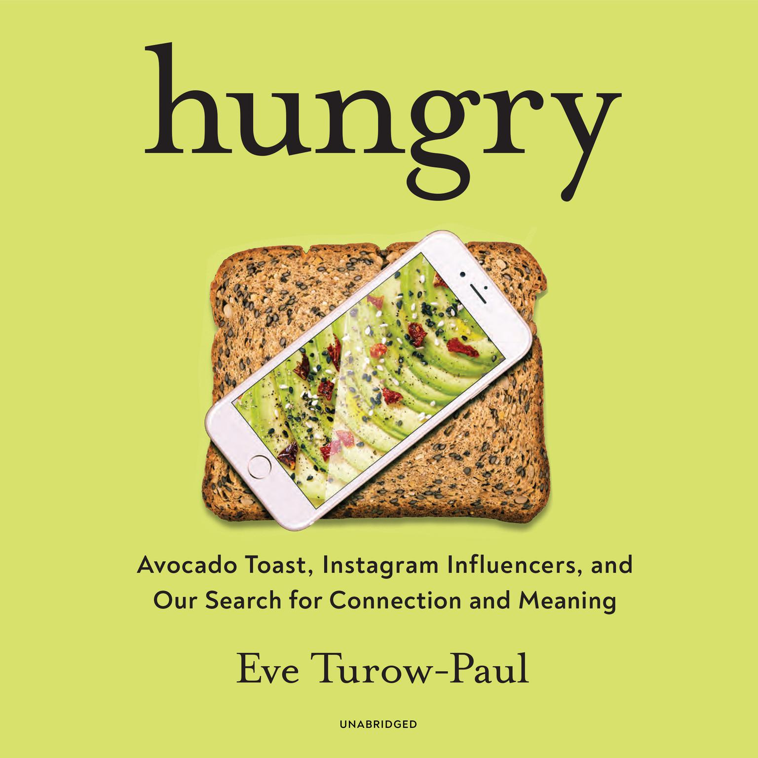 Hungry: Avocado Toast, Instagram Influencers, and Our Search for Connection and Meaning Audiobook, by Eve Turow-Paul