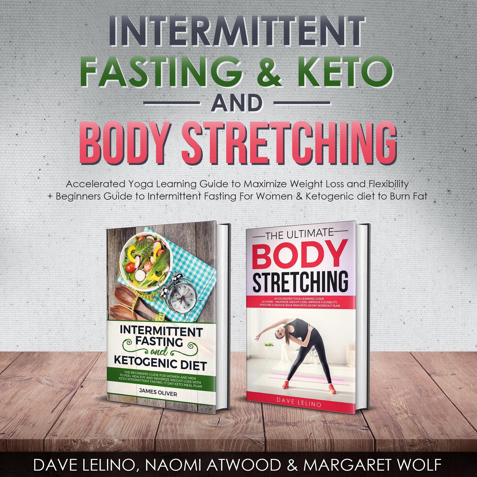 Intermittent Fasting & Keto + Body Stretching: Accelerated Yoga Learning Guide to Maximize Weight Loss and Flexibility + Beginners Guide to Intermittent Fasting For Women & Ketogenic diet to Burn Fat Audiobook, by Dave LeLino