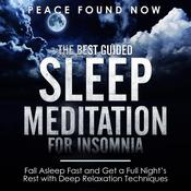The Best Guided Sleep Meditation for Insomnia: Fall Asleep Fast and Get a Full Night's Rest with Deep Relaxation Techniques: Fall Asleep Fast and Get a Full Night's Rest with Deep Relaxation Techniques Audiobook, by Peace Found Now