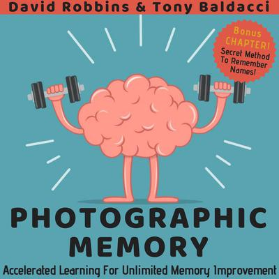 Photographic Memory: Accelerated Learning for Unlimited Memory Improvement Audiobook, by David Robbins