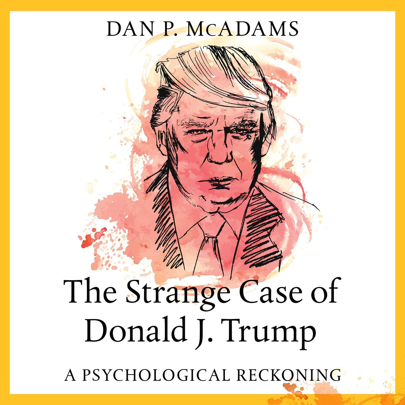 The Strange Case of Donald J. Trump: A Psychological Reckoning Audiobook, by Dan P. McAdams