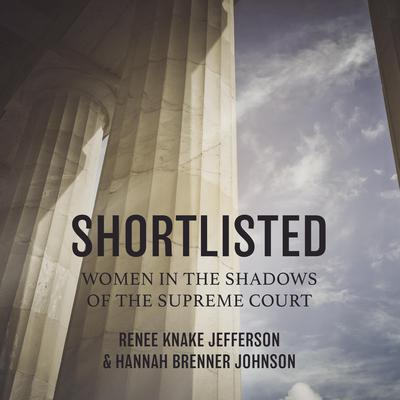 Shortlisted: Women in the Shadows of the Supreme Court Audiobook, by Renee Knake Jefferson