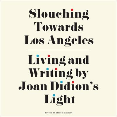 Slouching Towards Los Angeles: Living and Writing by Joan Didions Light Audiobook, by Author Info Added Soon