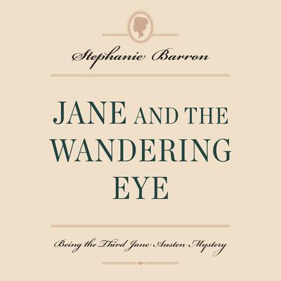 Jane and the Wandering Eye: Being the Third Jane Austen Mystery Audiobook, by Stephanie Barron