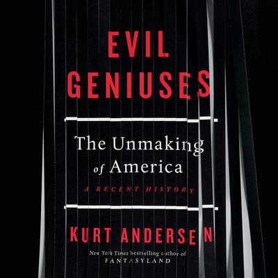 Evil Geniuses: The Unmaking of America: A Recent History Audiobook, by