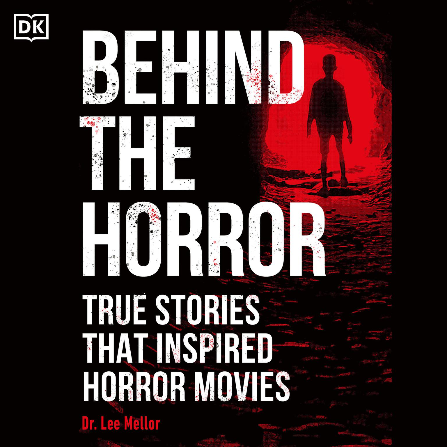 Behind the Horror: True Stories That Inspired Horror Movies Audiobook, by Lee Mellor