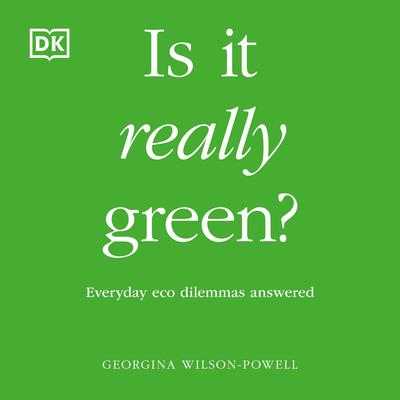 Is It Really Green?: Everyday Eco Dilemmas Answered Audiobook, by Georgina Wilson-Powell
