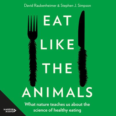 Eat Like the Animals: What Nature Teaches Us about the Science of Healthy Eating Audiobook, by David Raubenheimer