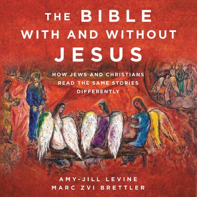 The Bible With and Without Jesus: How Jews and Christians Read the Same Stories Differently Audiobook, by Amy-Jill Levine