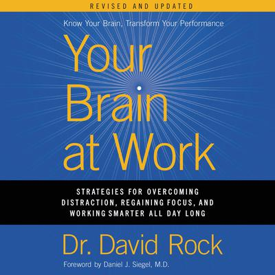 Your Brain at Work, Revised and Updated: Strategies for Overcoming Distraction, Regaining Focus, and Working Smarter All Day Long Audiobook, by David Rock
