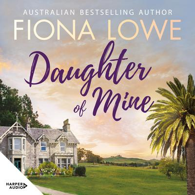 Daughter of Mine Audiobook, by Fiona Lowe