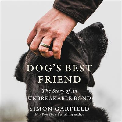 Dogs Best Friend: The Story of an Unbreakable Bond Audiobook, by Simon Garfield