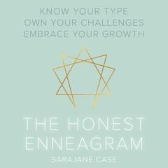 The Honest Enneagram: Know Your Type, Own Your Challenges, Embrace Your Growth Audiobook, by Sarajane Case