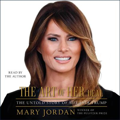 The Art of Her Deal: The Untold Story of Melania Trump Audiobook, by Mary Jordan
