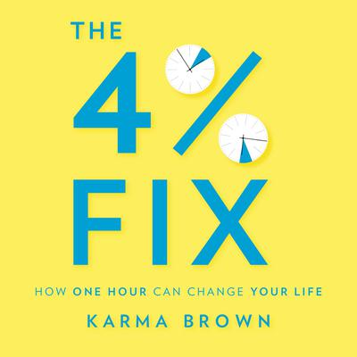 The 4% Fix: How One Hour Can Change Your Life Audiobook, by Karma Brown