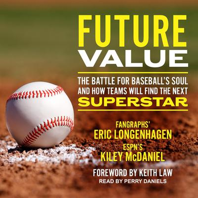 Future Value: The Battle for Baseballs Soul and How Teams Will Find the Next Superstar Audiobook, by Eric Longenhagen
