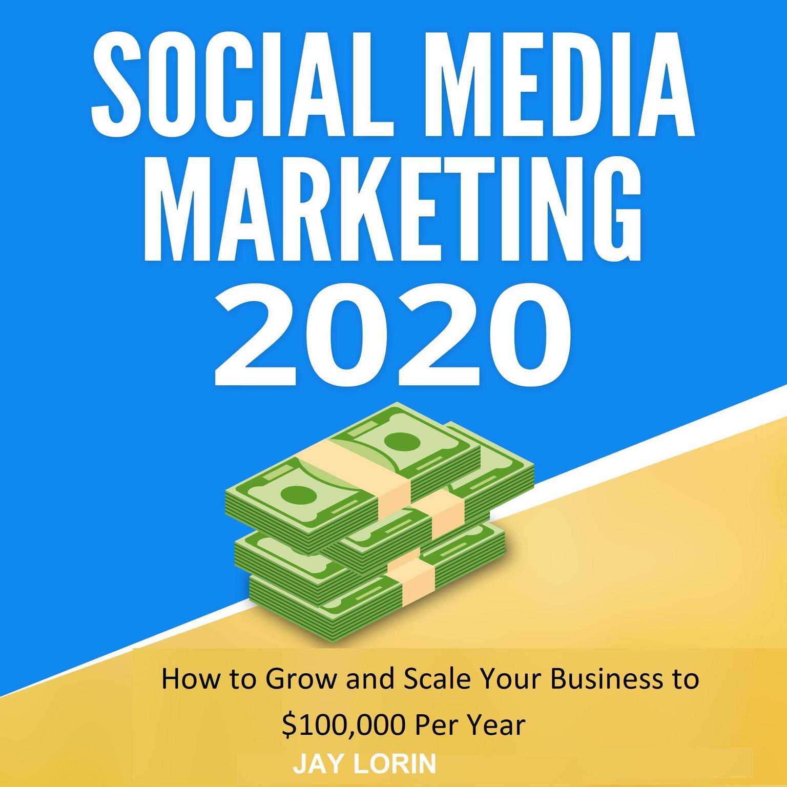 Printable Social Media Marketing 2020: How to Grow and Scale Your Business to $100,000 per Year Audiobook Cover Art
