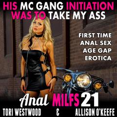 His MC Gang Initiation Was To Take My Ass :  Anal MILFs 21 (First Time Anal Sex Age Gap Erotica) Audiobook, by Tori Westwood